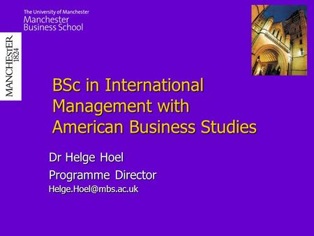 BSc in International Management with American Business Studies Dr Helge Hoel Programme Director