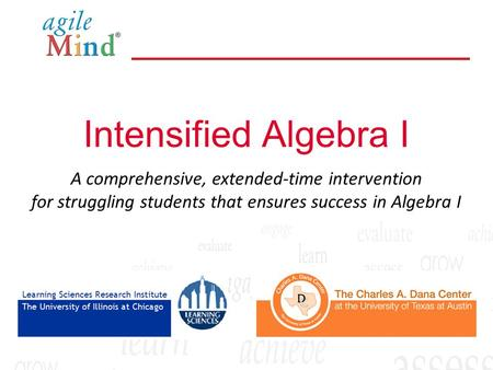 A comprehensive, extended-time intervention for struggling students that ensures success in Algebra I Intensified Algebra I.