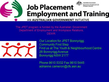The JPET program is funded by the Australian Government Department of Employment and Workplace Relations, DEWR. Our Location for JPET Bonnyrigg. Community.