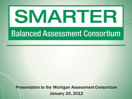 Presentation to the Michigan Assessment Consortium January 20, 2012.