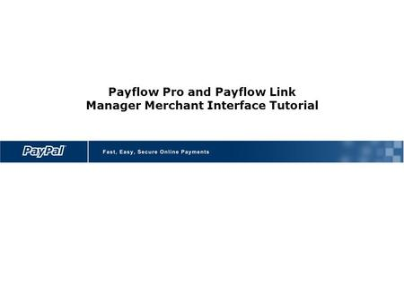 Payflow Pro and Payflow Link Manager Merchant Interface Tutorial.