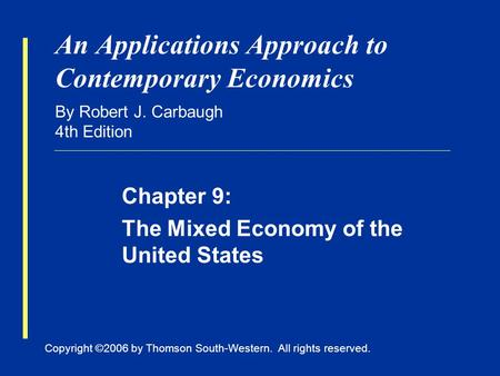 Copyright ©2006 by Thomson South-Western. All rights reserved. An Applications Approach to Contemporary Economics By Robert J. Carbaugh 4th Edition Chapter.