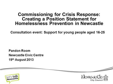 Commissioning for Crisis Response: Creating a Position Statement for Homelessness Prevention in Newcastle Consultation event: Support for young people.