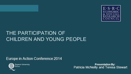 Presentation By: THE PARTICIPATION OF CHILDREN AND YOUNG PEOPLE Europe in Action Conference 2014 Patricia McNeilly and Teresa Stewart.