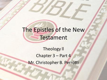 The Epistles of the New Testament Theology ll Chapter 3 – Part 4 Mr. Christopher B. Perrotti.