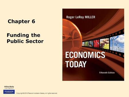 Copyright © 2010 Pearson Addison-Wesley. All rights reserved. Chapter 6 Funding the Public Sector.