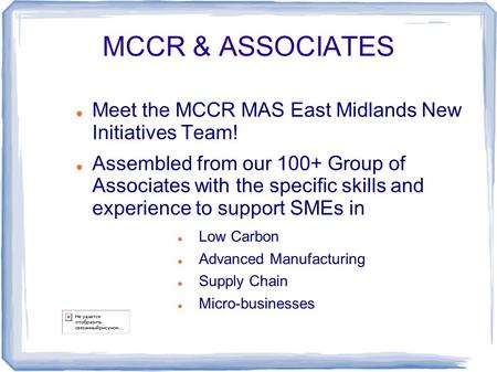 MCCR & ASSOCIATES Meet the MCCR MAS East Midlands New Initiatives Team! Assembled from our 100+ Group of Associates with the specific skills and experience.