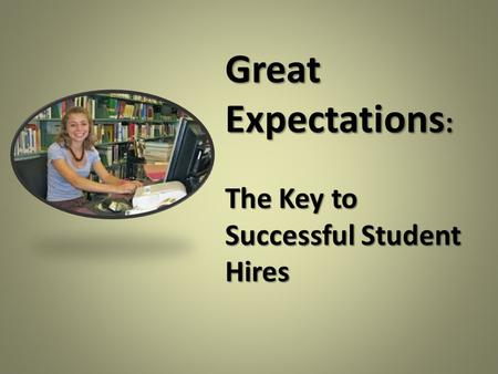 Great Expectations : The Key to Successful Student Hires.