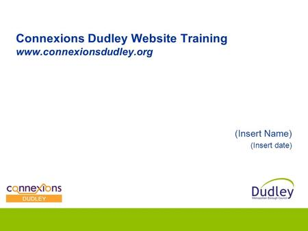 Connexions Dudley Website Training www.connexionsdudley.org (Insert Name) (Insert date)
