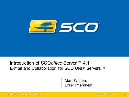1 Introduction of SCOoffice Server™ 4.1 E-mail and Collaboration for SCO UNIX Servers™ Mart Withers Louis Imershein.