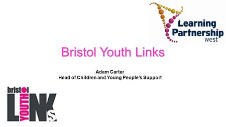 Bristol Youth Links Adam Carter Head of Children and Young People's Support.