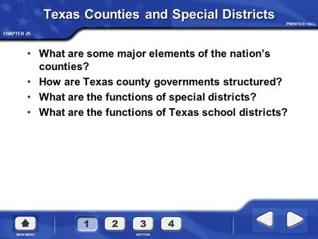 CHAPTER 25 Texas Counties and Special Districts What are some major elements of the nation's counties? How are Texas county governments structured? What.