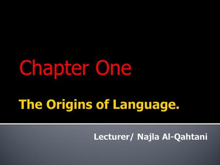 Chapter One.  Where did human language come from ?  How did human language originate ?  When did human language begin ?