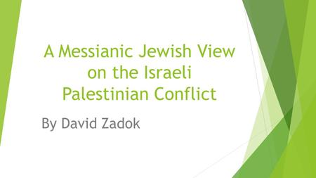 A Messianic Jewish View on the Israeli Palestinian Conflict By David Zadok.