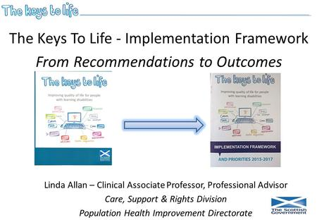 Linda Allan – Clinical Associate Professor, Professional Advisor Care, Support & Rights Division Population Health Improvement Directorate The Keys To.
