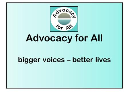 Bromley Learning Disability Partnership Board Advocacy for All bigger voices – better lives.