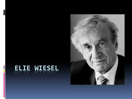 Elie Wiesel  Born in Sighet, Transylvania in 1928.  Had three sisters: Beatrice, Hilda, and Tzipora.