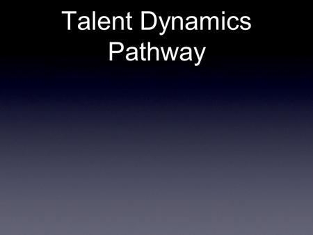 Talent Dynamics Pathway. 12 month Talent Dynamics Pathway for a Performance Consultant - March 2012 Outcomes Generate additional business (min £35,000.