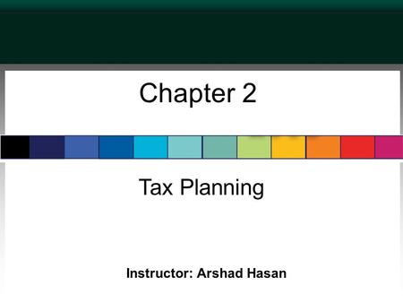 Chapter 2 Tax Planning Instructor: Arshad Hasan. Standards for a Good Tax In theory, every tax can be evaluated on four standards. A good tax should be:
