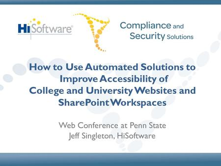 How to Use Automated Solutions to Improve Accessibility of College and University Websites and SharePoint Workspaces Web Conference at Penn State Jeff.