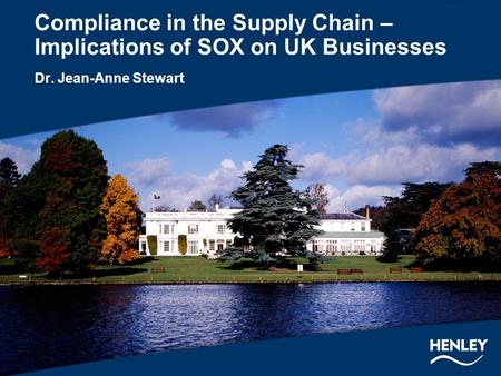 Compliance in the Supply Chain – Implications of SOX on UK Businesses Dr. Jean-Anne Stewart.