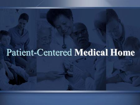 Patient-Centered Medical Home. PROTECT PROMOTE IMPROVE.