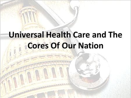 Universal Health Care and The Cores Of Our Nation.