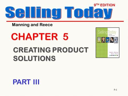 5-1 9 TH EDITION CHAPTER 5 CREATING PRODUCT SOLUTIONS Manning and Reece PART III.