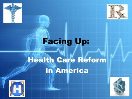 "Health Care Reform in America Facing Up:. President Obama and Healthcare Reform ""Health care reform is no longer just a moral imperative, it's a fiscal."