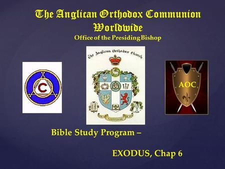 The Anglican Orthodox Communion Worldwide Office of the Presiding Bishop Bible Study Program – EXODUS, Chap 6 AOC.