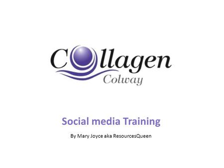 Social media Training By Mary Joyce aka ResourcesQueen.