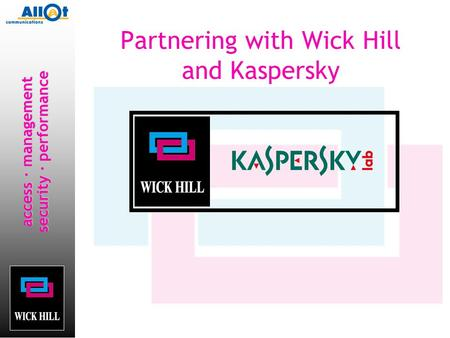 Access · management security · performance Partnering with Wick Hill and Kaspersky.