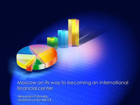 Alexander Potemkin, President of the MICEX Moscow on its way to becoming an international financial center.