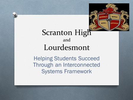 Scranton High and Lourdesmont Helping Students Succeed Through an Interconnected Systems Framework.