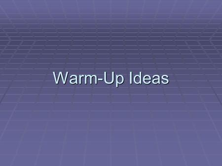 Warm-Up Ideas. Why Warm-ups?  Warm-ups are a good way to get students comfortable with speaking English again after they have gone a week, or perhaps.