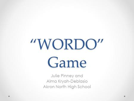 """WORDO"" Game Julie Pinney and Alma Kryah-Deblasio Akron North High School."