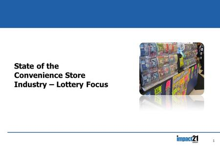 1 State of the Convenience Store Industry – Lottery Focus.