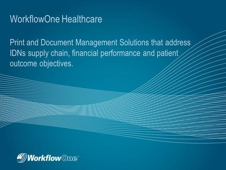 WorkflowOne Healthcare Print and Document Management Solutions that address IDNs supply chain, financial performance and patient outcome objectives.