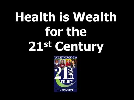 Health is Wealth for the 21 st Century. Personal Health and Wellness Melanie Purkey, Executive Director Office of Healthy Schools Division of Student.