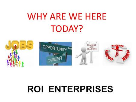 WHY ARE WE HERE TODAY? ROI ENTERPRISES. Who is ROI Enterprises? ROI Enterprises is the parent company for ROI Sales Group, Kingdom Financial Services,