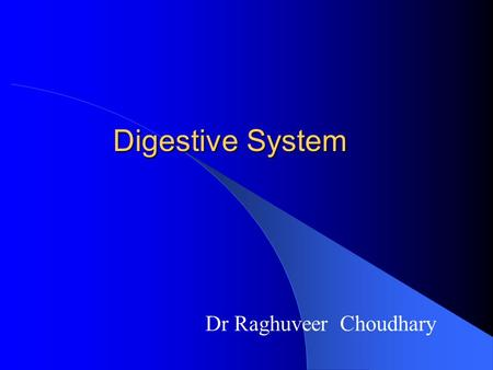 Digestive System Dr Raghuveer Choudhary. Food is vital to life because: INTRODUCTION TO DIGESTION provides energy provides building blocks for growth.
