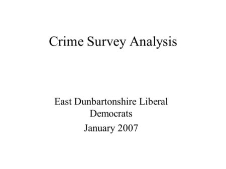 Crime Survey Analysis East Dunbartonshire Liberal Democrats January 2007.