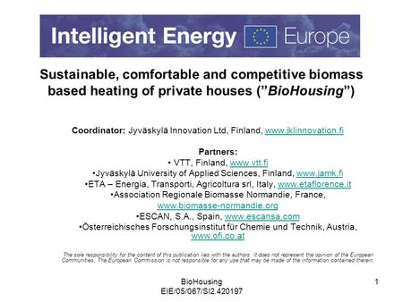 "BioHousing EIE/05/067/SI2.420197 1 Sustainable, comfortable and competitive biomass based heating of private houses (""BioHousing"") Coordinator: Jyväskylä."
