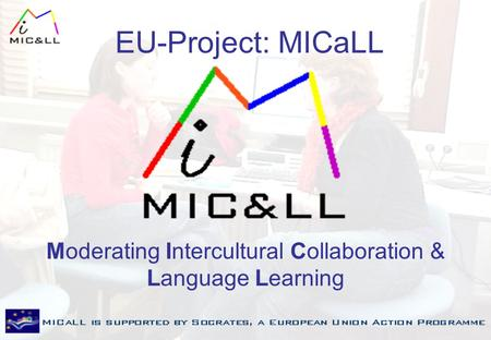 EU-Project: MICaLL Moderating Intercultural Collaboration & Language Learning.