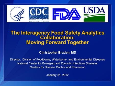 The Interagency Food Safety Analytics Collaboration: Moving Forward Together Christopher Braden, MD Director, Division of Foodborne, Waterborne, and Environmental.