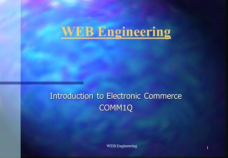 1 WEB Engineering Introduction to Electronic Commerce COMM1Q.