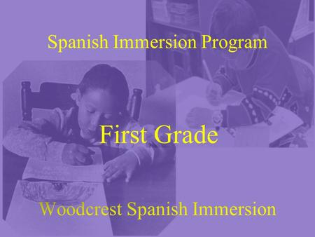 First Grade Spanish Immersion Program. Woodcrest Purpose Woodcrest Spanish Immersion School is a supportive community that is focused on working together.
