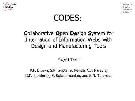 Institute for Complex Engineered Systems CODES : Collaborative Open Design System for Integration of Information Webs with Design and Manufacturing Tools.