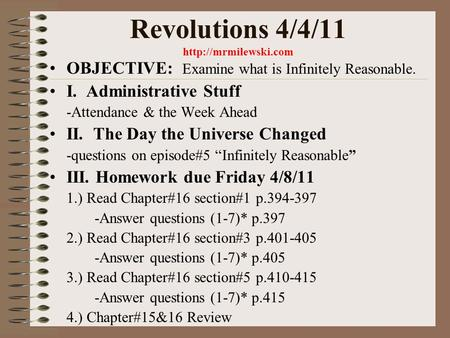 Revolutions 4/4/11  OBJECTIVE: Examine what is Infinitely Reasonable. I. Administrative Stuff -Attendance & the Week Ahead II. The.