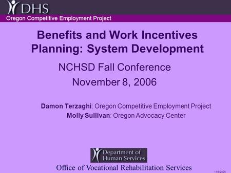 11/8/2006 Benefits and Work Incentives Planning: System Development NCHSD Fall Conference November 8, 2006 Damon Terzaghi: Oregon Competitive Employment.
